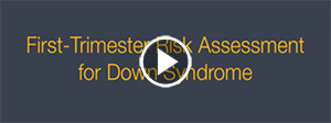 Play First-Trimester Risk Assessment for Down Syndrome Video
